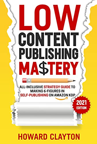 Low Content Publishing Mastery: All-Inclusive Strategy Guide To Making 6-FIGURES In Self-Publishing...