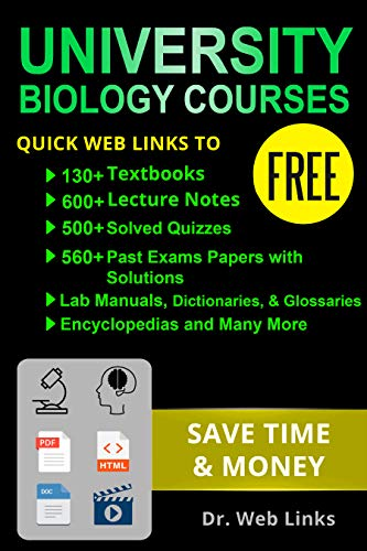 University biology courses: Quick Web Links to FREE 130+ Textbooks, 600+ Lecture notes, 500+ Solved quizzes, 560+ Past exams papers with solutions, Lab manuals, Dictionaries, and Many more