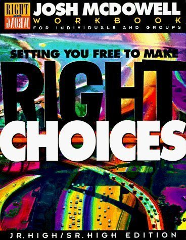 Setting You Free to Make Right Choices: Workbook for Junior High and High School Students by McDowell, Josh Published by B&H Publishing Group (1995) Paperback