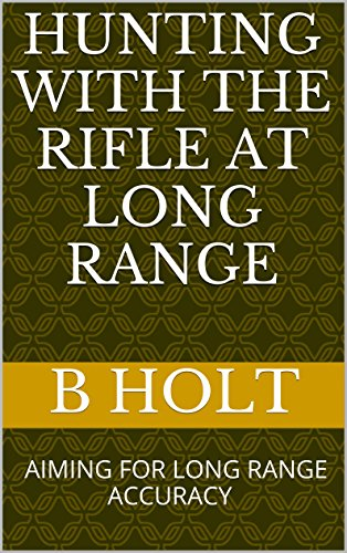 HUNTING WITH THE RIFLE AT LONG RANGE: AIMING FOR LONG RANGE ACCURACY