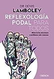 Reflexología podal para todos: Métodos paso a paso para poder practicarla