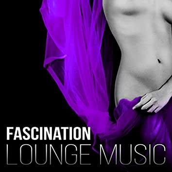 Fascination - Lounge Music, Kamasutra Erotic Massage Ambient, Tantric Jazz Music, Sexual Healing, Love Making Songs
