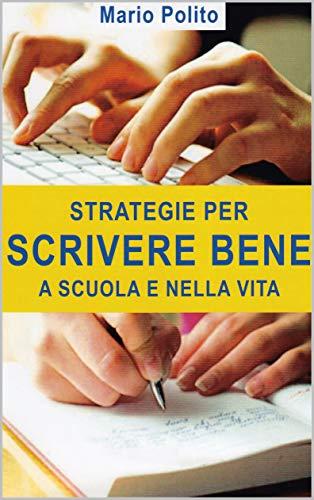 strategie per scrivere bene a scuola e nella vita come ideare sviluppare arricchire rivedere e abbellire i nostri scritti pdf