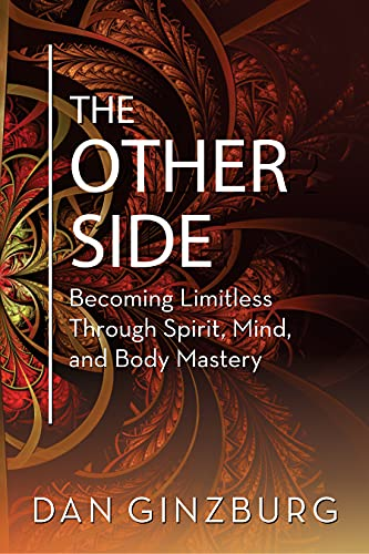 The Other Side: Becoming Limitless Through Spirit, Mind and Body MASTERY (English Edition)
