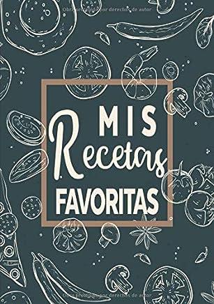 Mis Recetas Favoritas: Libro de recetas mis platos - Libro de recetas en blanco para