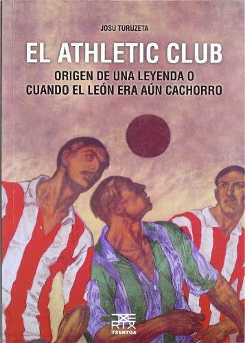 El Athletic Club : origen de una leyenda o cuando el león...