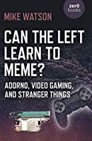 Can the Left Learn to Meme?: Adorno, Video Gaming, and Stranger Things