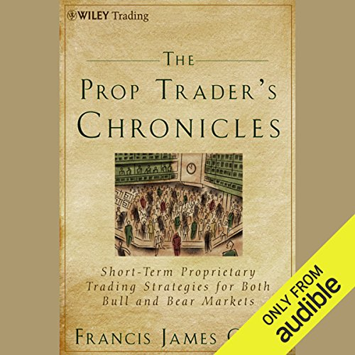 The Prop Trader's Chronicles     Short-Term Proprietary Trading Strategies for Both Bull and Bear Markets              By:                                                                                                                                 Francis J. Chan                               Narrated by:                                                                                                                                 Jay Snyder                      Length: 5 hrs and 47 mins     52 ratings     Overall 3.8