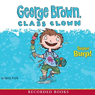 George Brown, Class Clown: Super Burp!                   By:                                                                                                                                 Nancy Krulik                               Narrated by:                                                                                                                                 Jonathan Todd Ross                      Length: 1 hr and 17 mins     14 ratings     Overall 4.1