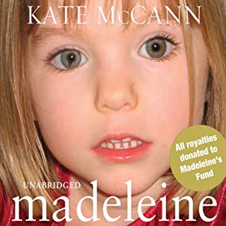 Madeleine     Our Daughter's Disappearance and the Continuing Search for Her              By:                                                                                                                                 Kate McCann                               Narrated by:                                                                                                                                 Kate McCann (introduction),                                                                                        Lesley Sharp                      Length: 13 hrs and 5 mins     104 ratings     Overall 4.1