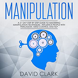 Manipulation     A 21-Day Step-by-Step Guide to Mastering Manipulation Techniques – Influence People with Persuasion, Mind Control, and NLP               By:                                                                                                                                 David Clark                               Narrated by:                                                                                                                                 Phillip Withers                      Length: 1 hr and 20 mins     28 ratings     Overall 3.8