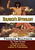 Bulfinch's Mythology - All Three Volumes - The Age of Fable, The Age of Chivalry, and Legends of Charlemagne