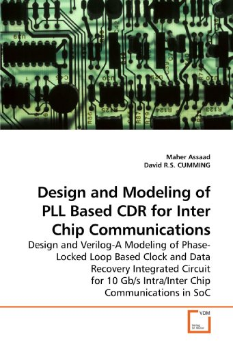 Design and Modeling of PLL Based CDR for Inter Chip Communications: Design and Verilog-A Modeling of Phase-Locked Loop Based Clock and Data Recovery ... Gb/s Intra/Inter Chip Communications in SoC