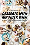 Desserts with Air Fryer Oven: 50 recipes for delicious desserts to make with your Air Fryer Oven and Grill