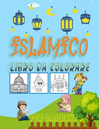 Libro da colorare islamico per bambini: Divertiti a colorare le immagini islamiche. Mezzaluna, moschee, lanterne del Ramadan, tappeti da preghiera, ... dell'atmosfera del Ramadan. (italian edition)