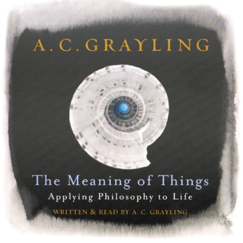 The Meaning of Things                   By:                                                                                                                                 A.C. Grayling                               Narrated by:                                                                                                                                 A.C. Grayling                      Length: 3 hrs and 38 mins     28 ratings     Overall 4.6