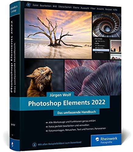 Photoshop Elements 2022: Das umfassende Handbuch. Alle Werkzeuge und Funktionen der Software auf über 800 Seiten verständlich erklärt