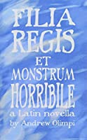 Filia Regis Et Monstrum Horribile (Comprehensible Classics)