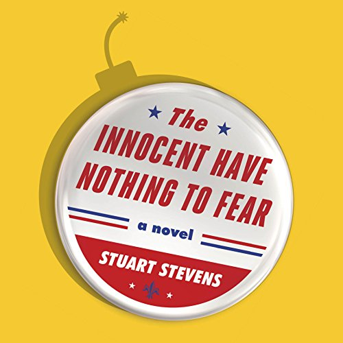 The Innocent Have Nothing to Fear     A Novel              By:                                                                                                                                 Stuart Stevens                               Narrated by:                                                                                                                                 Dan John Miller                      Length: 6 hrs and 51 mins     34 ratings     Overall 4.0