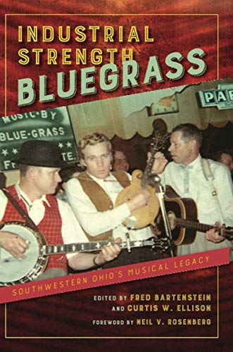 Compare Textbook Prices for Industrial Strength Bluegrass: Southwestern Ohio's Musical Legacy Music in American Life 1st Edition ISBN 9780252085604 by Bartenstein, Fred,Ellison, Curtis W.,Rosenberg, Neil V.,Bartenstein, Fred,Ellison, Curtis W.,Fox, Jon Hartley,Good, Rick,Isaacs, Lily,Krakauer, Ben,McDivitt, Mac,McGee, Nathan,Mullins, Daniel,Mullins, Joe,Nager, Larry,Obermiller, Phillip J.,Osborne, Bobby,Rosenberg, Neil V.