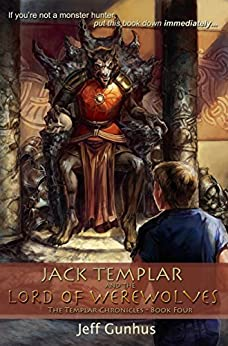 Jack Templar and the Lord of the Werewolves (The Jack Templar Chronicles Book 4) by [Jeff Gunhus]