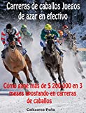 Carreras de caballos Juegos de azar en efectivo: Cómo gané más de $ 200,000 en 3 meses apostando...
