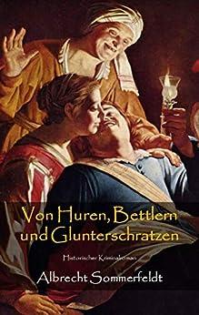 Von Huren, Bettlern und Glunterschratzen: Historischer Kriminalroman (German Edition) by [Albrecht Sommerfeldt]