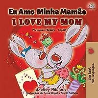 I Love My Mom (Portuguese English Bilingual Book for Kids- Brazil): Brazilian Portuguese (Portuguese English Bilingual Collection - Brazil)