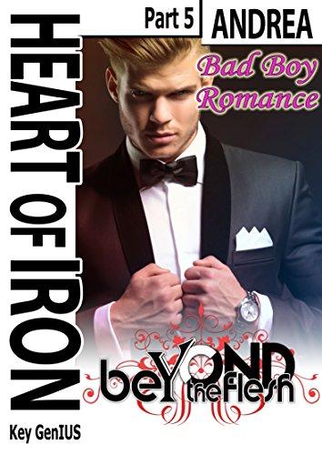 Heart of Iron: Andrea - part 5 (Bad Boy Romance) (Beyond the Flesh) (English Edition)