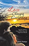 Love Changes Everything: True Joy and Peace Come Where Grace and Forgiveness Abound (English Edition)
