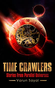 Time Crawlers: Stories From Parallel Universes by [Varun Sayal]