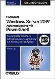 Microsoft Windows Server 2019 Automatisierung mit PowerShell ? Das Kochbuch: Praxiserprobte Rezepte zur Automatisierung und Verwaltung von Administrationsaufgaben - Thomas Lee