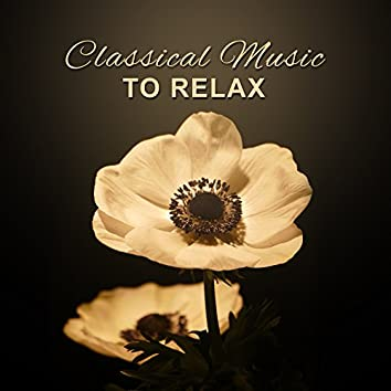 Classical Music to Relax – Rest with Great Composers, Soft Music to Calm Down, Peaceful Mind