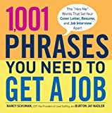1,001 Phrases You Need to Get a Job: The  Hire Me  Words that Set Your Cover Letter, Resume, and Job Interview Apart