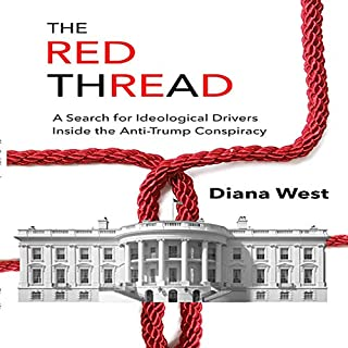 The Red Thread     A Search for Ideological Drivers Inside the Anti-Trump Conspiracy              By:                                                                                                                                 Diana West                               Narrated by:                                                                                                                                 Diana West                      Length: 4 hrs and 36 mins     58 ratings     Overall 4.8