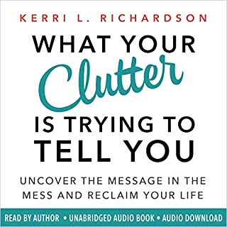 What Your Clutter Is Trying to Tell You audiobook cover art