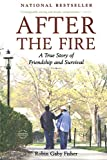 After the Fire: A True Story of Friendship...