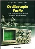 Oscilloscopio facile. Guida rapida e facile per utilizzare oscilloscopi analogici e digitali