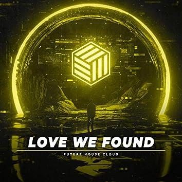 Love We Found