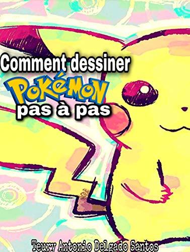 Comment Dessiner Pokemon Etape Par Etape Rapide Et Facile A Apprendre Edition Speciale Pokedex T 1 French Edition Ebook Delgado Santos Teury Antonio Amazon In Kindle Store