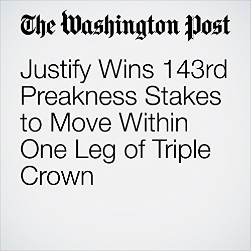 Justify Wins 143rd Preakness Stakes to Move Within One Leg of Triple Crown copertina