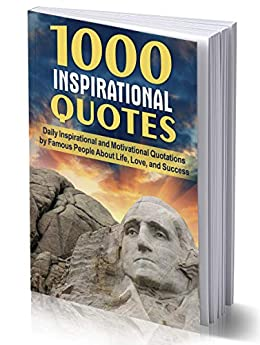 1000 INSPIRATIONAL QUOTES: Daily Inspirational and Motivational Quotations by Famous People About Life, Love, and Success (for work, business,  for students, best inspiring quotes of the day) by [Joseph Hampton]