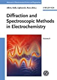 Diffraction and Spectroscopic Methods in Electrochemistry (Advances in Electrochemical Sciences and Engineering)