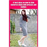 17 best Ideas on How to Style Converse Shoes with Dresses and Clothes (English Edition)