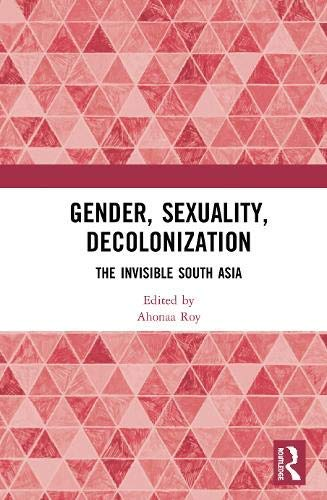 Gender, Sexuality, Decolonization: The Invisible South Asia (English Edition)