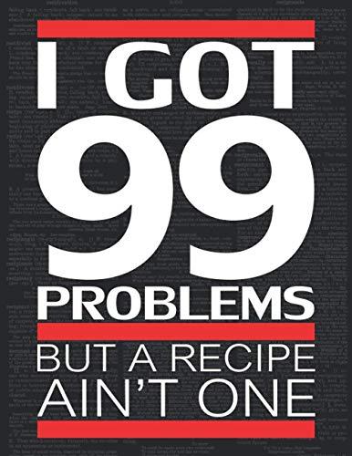 I Got 99 Problems Blank Recipe Book - Hip Hop Dictionary Art Cover Create Your Own Cookbook: 8.5 x...