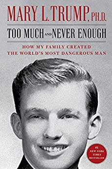 Too Much and Never Enough: How My Family Created the World's Most Dangerous Man by [Mary L. Trump]