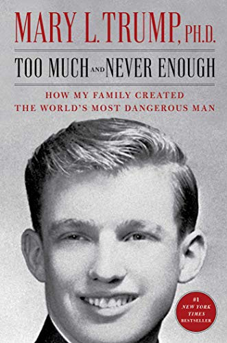Compare Textbook Prices for Too Much and Never Enough: How My Family Created the World's Most Dangerous Man 1 Edition ISBN 9781982141462 by Trump Ph.D., Mary L.