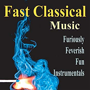 Fast Classical Music (Furiously Fevershly Fun Instrumentals)