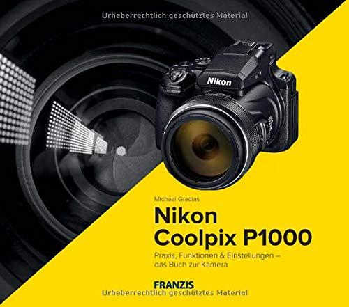 Kamerabuch Nikon Coolpix P1000 - Praxis, Funktionen und Einstellungen: Praxis, Funktionen & Einstellungen - das Buch zur Kamera